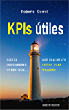 KPIs útiles: Diseña Indicadores operativos que realmente sirvan para mejorar