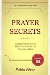Prayer Secrets | A Simple Blueprint to Help You Walk in the Presence of God (The Contemplative Prayer Series Book 1)