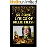 55 SONG LYRICS OF BILLIE EILISH: LYRICS OF A COLLECTION SONGS OF BILLIE EILISH WHO WON THE FOUR MAIN GRAMMY CATEGORIES IN 202