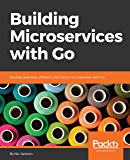Building Microservices with Go: Develop seamless, efficient, and robust microservices with Go (English Edition)