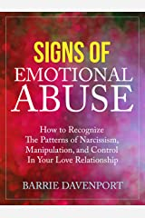 Signs of Emotional Abuse: How to Recognize the Patterns of Narcissism, Manipulation, and Control in Your Love Relationship Kindle Edition
