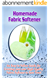 Homemade Fabric Softener - An Easy to Follow Guide for creating your own High Quality Fabric Softener to Save Tons! (English Edition)