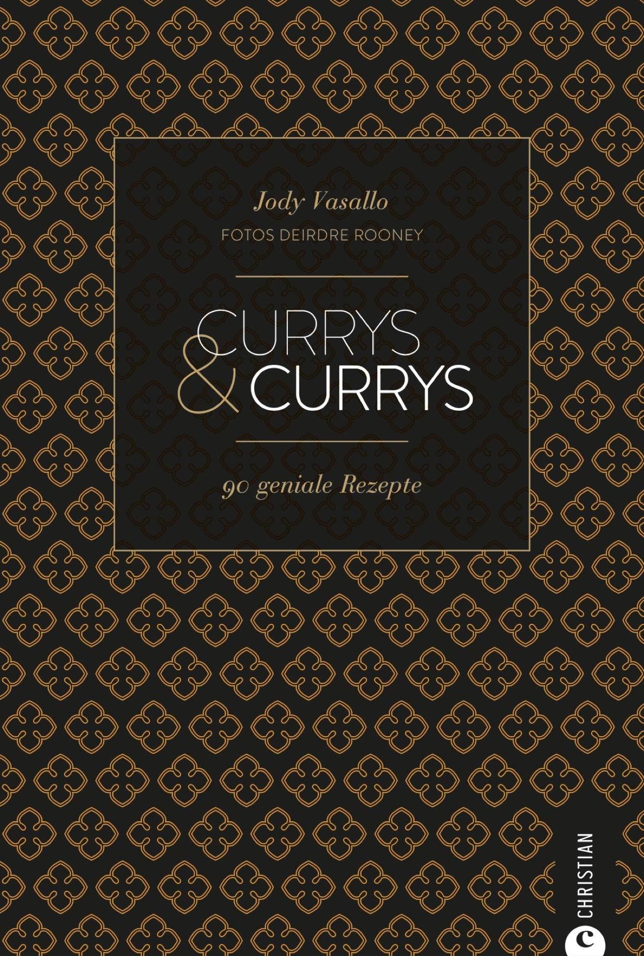 Cook & Style: Currys & Currys: 90 Rezepte für mich und meine Freunde.