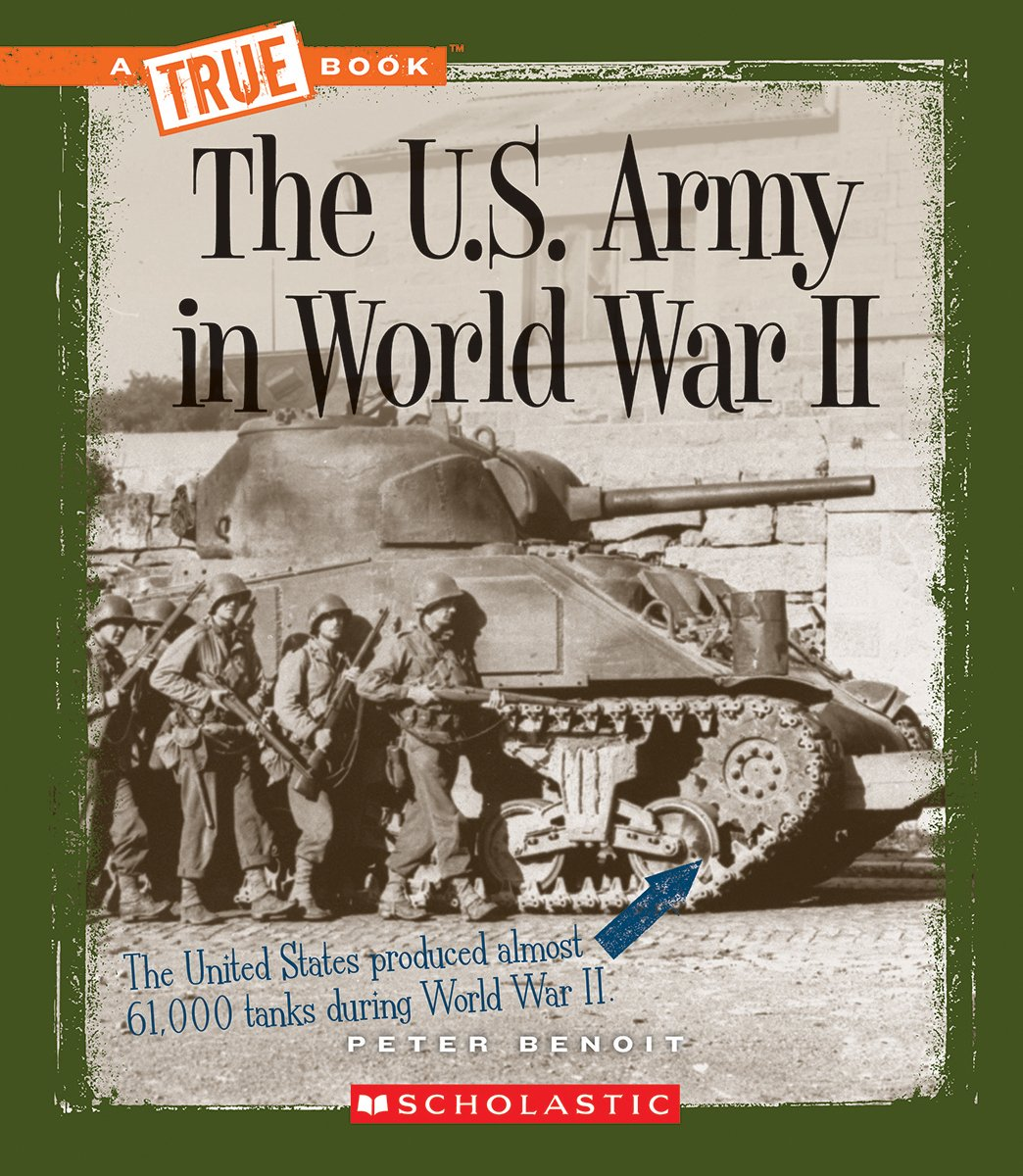 The U.S. Army in World War II (True Books)