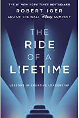 The Ride of a Lifetime: Lessons in Creative Leadership from the CEO of the Walt Disney Company Paperback