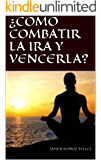 ¿COMO COMBATIR LA IRA Y VENCERLA?: PASO A PASO CONTROLE SU IRA