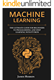 Machine Learning: The Ultimate Guide for Beginners to Programming and Deep Learning With Python.