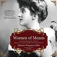 Women of Means: The Fascinating Biographies of Royals, Heiresses, Eccentrics and Other Poor Little Rich Girls
