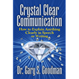 Crystal Clear Communication: How to Explain Anything Clearly in Speech or Writing