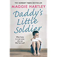 Daddy's Little Soldier: When home is a war zone, who can little Tom trust? (A Maggie Hartley Foster Carer Story) (English Edition)