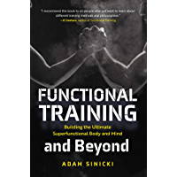 Functional Training and Beyond: Building the Ultimate Superfunctional Body and Mind (Building Muscle and Performance…