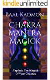 Chakra Mantra Magick: Tap Into The Magick Of Your Chakras (Mantra Magick Series Book 4) (English Edition)