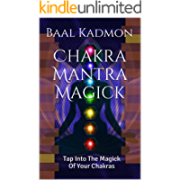 Chakra Mantra Magick: Tap Into The Magick Of Your Chakras (Mantra Magick Series Book 4)