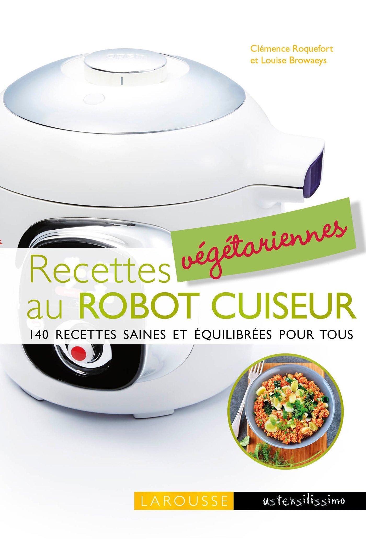 Recettes Vegetariennes Au Robot Cuiseur 140 Recettes Saines Et