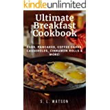 Ultimate Breakfast Cookbook: Eggs, Pancakes, Coffee Cakes, Casseroles, Cinnamon Rolls & More! (Southern Cooking Recipes)