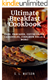 Ultimate Breakfast Cookbook: Eggs, Pancakes, Coffee Cakes, Casseroles, Cinnamon Rolls & More! (Southern Cooking Recipes Book 50)