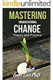 Mastering Organizational Change: Theory and Practice