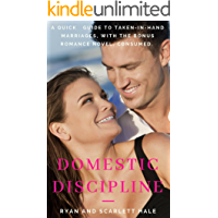 Domestic Discipline: A Quick Beginner's Guide to Taken-In-Hand Marriages--DELUX EDITION (Featuring Consumed--A DD Romance Novel)