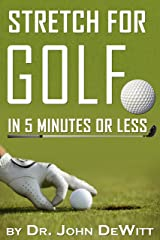 Stretch for Golf in 5 Minutes or LESS: Don't Let PAIN Slow Down Your Game! Kindle Edition