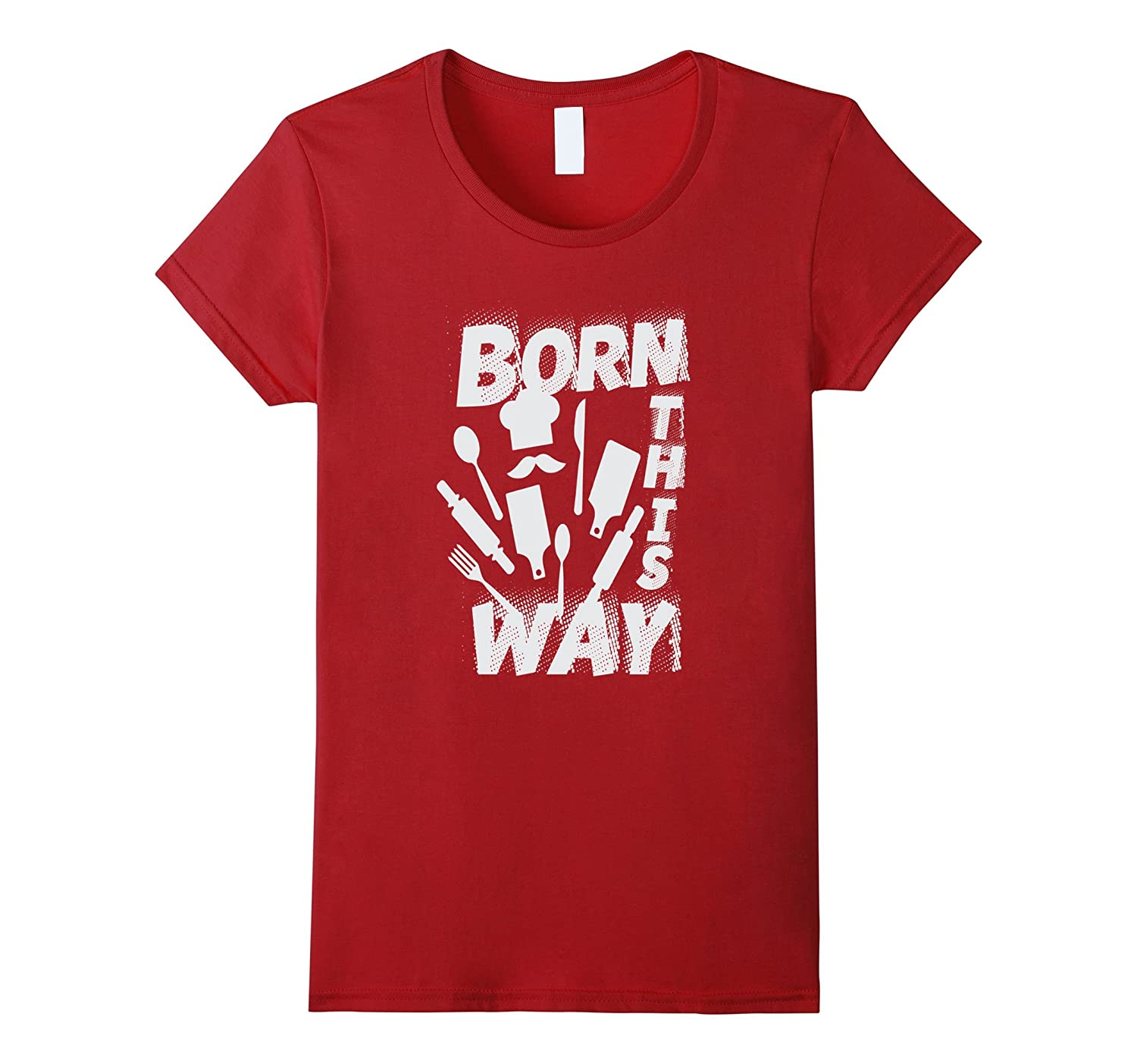 """Best """"Born this way"""" tshirt for chef mom and grandma"""