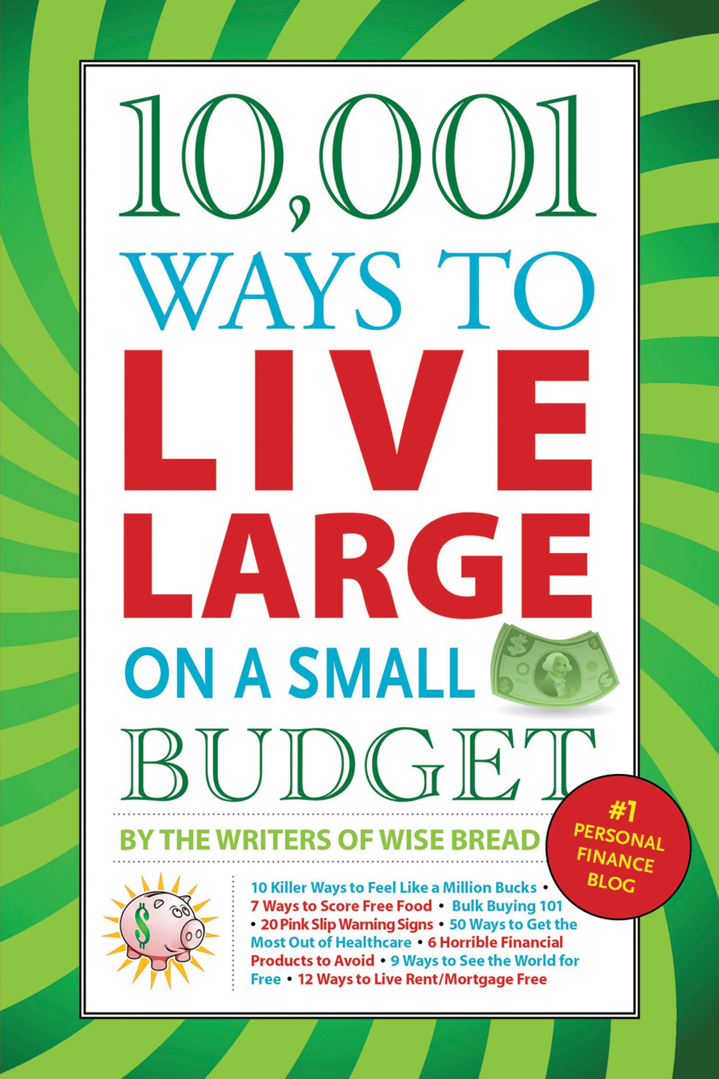 10, 001 Ways to Live Large on a Small Budget: The Writers of Wise Bread:  9781602397040: Amazon.com: Books
