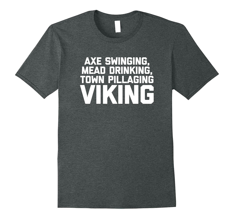 Funny Viking Shirt: Axe Swinging, Town Pillaging Viking Tee-RT