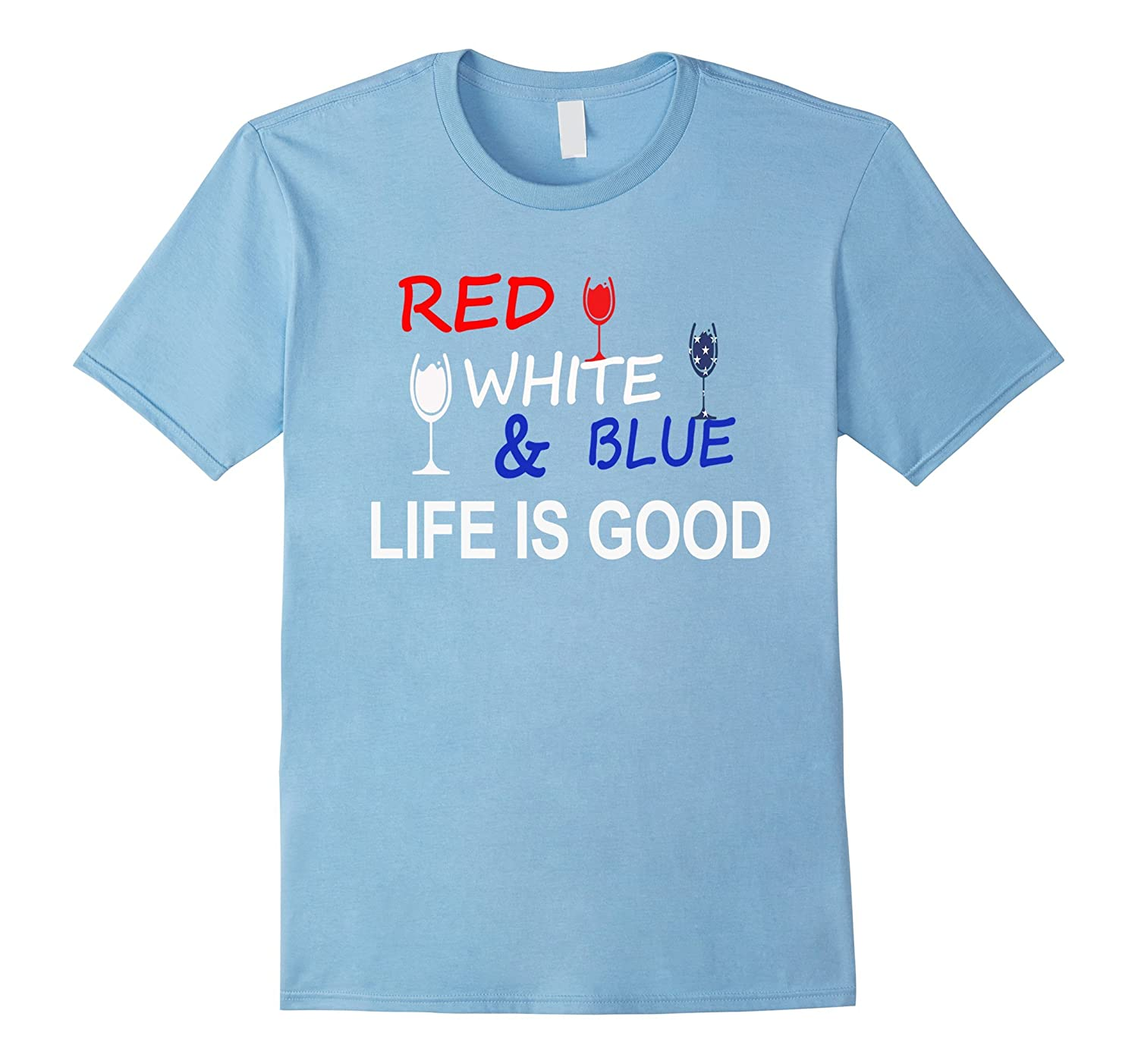 Life is good wine t shirt red white and blue wine pl for Good white t shirts