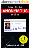 How to be Anonymous Online April 2017 -  PLUS Alternatives: Step-by-Step Anonymity with Tor, Tails, i2p, Bitcoin, Usenet, Email, Writeprints... (English Edition)