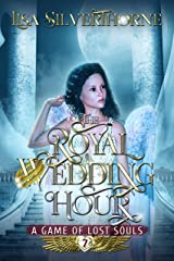 The Royal Wedding Hour (A Game of Lost Souls Book 7) Kindle Edition