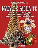 Natale Fai da te: Come realizzare in casa • palline  • alberi  • stelle  • candele  • regali  • decorazioni (Miniguide fai da te)