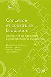 Concevoir et construire la décision: Démarches en agriculture, agroalimentaire et espace rural