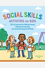 Social Skills Activities for Kids: 50 Fun Exercises for Making Friends, Talking and Listening, and Understanding Social Rules Kindle Edition