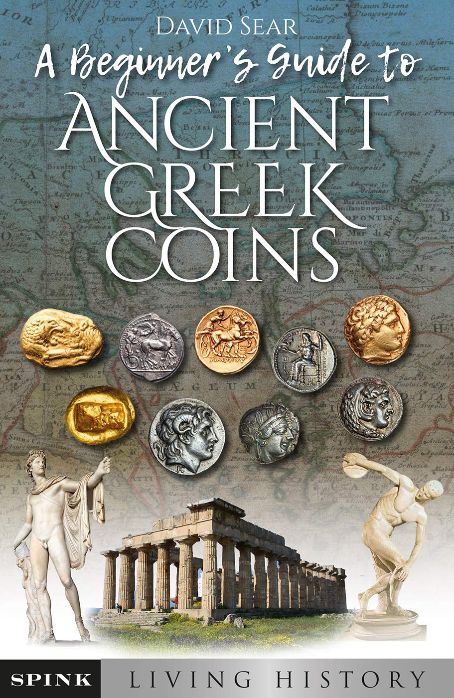 An Introductory Guide To Collecting Ancient Greek And Roman Coins. Volume I  Living History