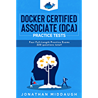 Docker Certified Associate (DCA) Practice Tests: Four Full Length Practice Exams (English Edition)