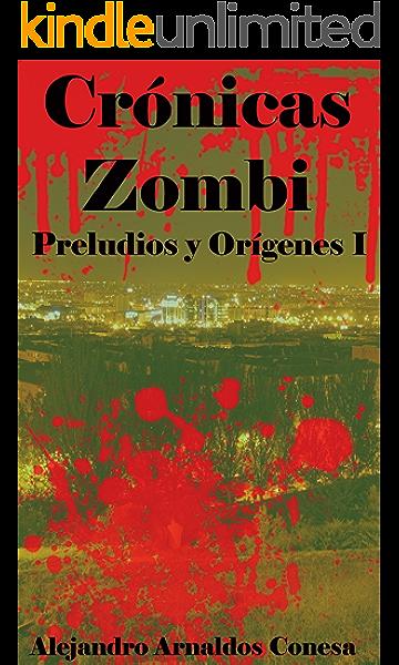 Crónicas zombi: Preludios y orígenes I eBook: Conesa, Alejandro Arnaldos: Amazon.es: Tienda Kindle