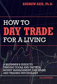 How to Day Trade for a Living: Tools, Tactics, Money Management, Discipline and Trading Psychology (English Edition)