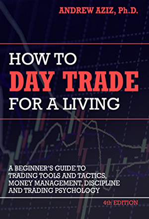 How to Day Trade for a Living: Tools; Tactics; Money Management; Discipline and Trading Psychology
