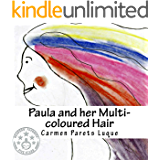 Paula and her Multi-coloured Hair: A Picture Book about Emotions & Feelings