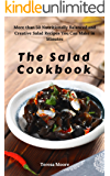 The Salad Cookbook:  More than 50 Nutritionally Balanced and Creative Salad Recipes You Can Make in Minutes (Quick and Easy Natural Food Book 75)