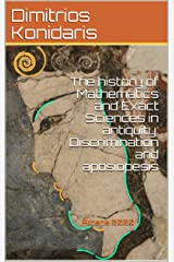 The history of Mathematics and Exact Sciences in antiquity: Discrimination and aposiopesis : Athens 2020 Kindle Edition