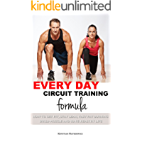 Every Day Circuit Training Formula - how to get fit, stay lean, fast fat burning, build muscle and have healthy life
