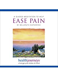 A Guided Meditation to He Ease Pain- Two Research Proven Guided Imagery Methods for Managing or Reducing Chronic or Acute...