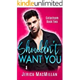 Shouldn't Want You (Cataclysm Book 2)