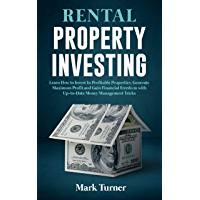 Rental Property Investing: Learn How to Invest In Profitable Properties, Generate Maximum Profit and Gain Financial Freedom with Up-to-Date Money Management Tricks (English Edition)