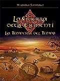 La Tempesta del Tempo. La Guerra degli Elementi Vol. 3