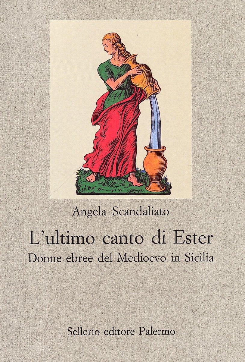 L'ultimo canto di Ester. Donne ebree del Medioevo ...