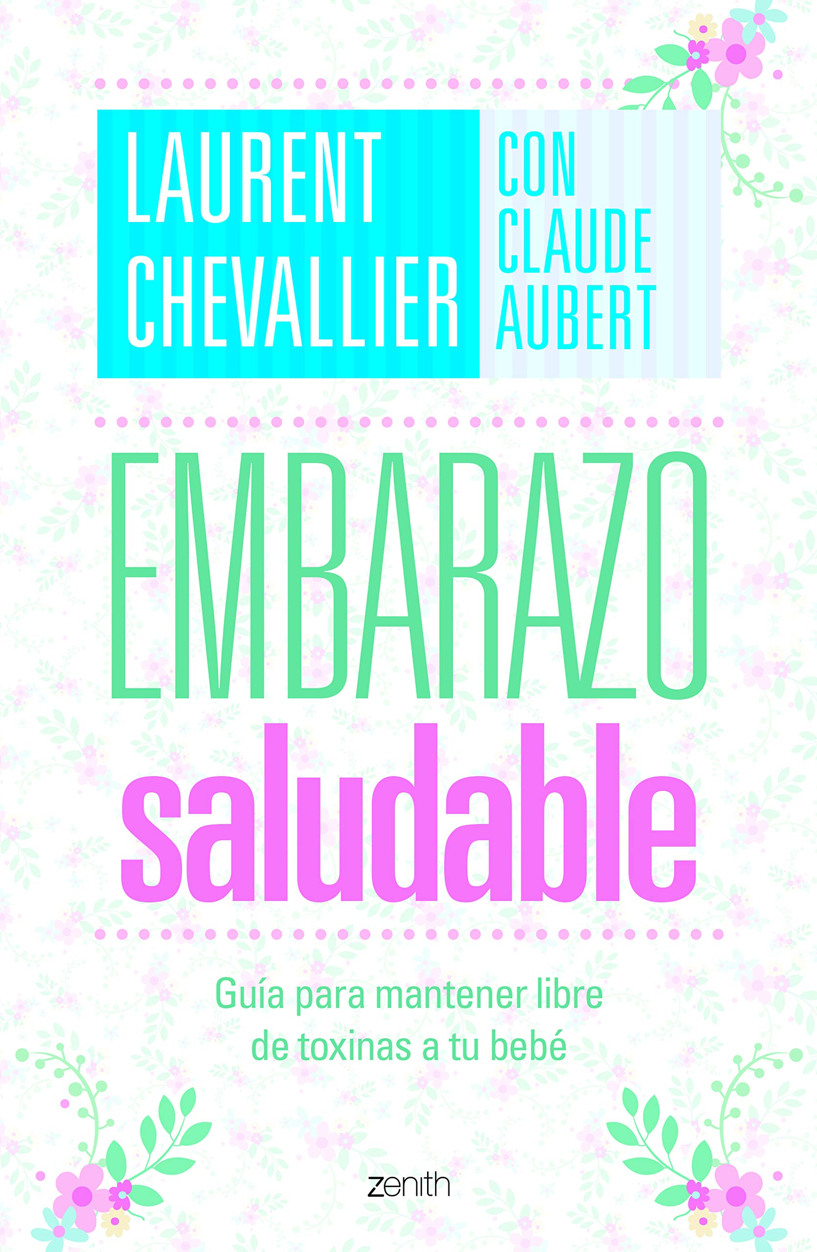 Embarazo saludable: Guía para mantener libre de toxinas a tu bebé (Spanish Edition): Laurent Chevallier, Claude Aubert: 9786077475286: Amazon.com: Books