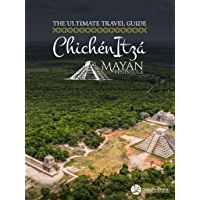 Chichen Itza: The Ultimate Travel Guide for 2019 (Mayan Peninsula Travel Guides Book 1) (English Edition)