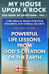 My House Upon A Rock - Vol. 1 - 2020 Book of Devotions - Powerful Life Lessons from God's Creation of the Earth Kindle Edition