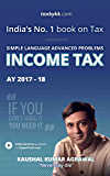 India's No 1 book on Tax : Simple Language Advanced Problems: Income Tax : AY 2017-18